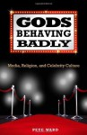 Gods Behaving Badly: Media, Religion, and Celebrity Culture Paperback February 1, 2011 - Pete Ward