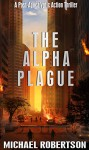 The Alpha Plague: A Post-Apocalyptic Action Thriller - Michael Robertson