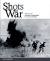Shots of War: 150 Years of Dramatic Photography from the Battlefield - Paul Brewer