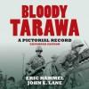 Bloody Tarawa: A Pictorial Record, Expanded Edition - Eric Hammel, John E. Lane