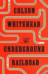 The Underground Railroad: A Novel - Colson Whitehead