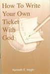 How to Write Your Own Ticket with God - Kenneth E. Hagin