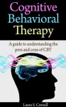Cognitive behavioral Therapy: A guide to understanding the pros and cons of CBT - Laura S. Cornell