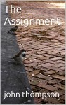 The Assignment - john thompson