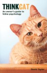 Think Cat: An Owner's Guide to Feline Psychology - David Taylor