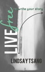 Live Free: Re-Write Your Story - Kathleen Tsang, Keith Miller