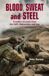 Blood, Sweat and Steel: Frontline Accounts from the Gulf, Afghanistan and Iraq - Peter Darman