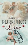 Pursuing Love - Karen Hall