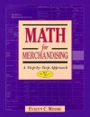 Math for Merchandising: A Step-By-Step Approach, +%- - Evelyn C. Moore