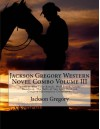Jackson Gregory Western Novel Combo Volume III: Judith of Blue Lake Ranch, Wolf Breed, Under Handicap, The Bells of San Juan (Jackson Gregory Masterpiece Collection) - Jackson Gregory