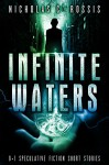 Infinite Waters: 9+1 Speculative Fiction Short Stories - Nicholas C. Rossis, Lorelei Logsdon