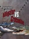 Alligator vs. Crocodile (Animals Head to Head) - Isabel Thomas