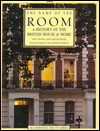 Name of the Room: A History of the British House and Home - Tony Rivers, Dan Cruickshank, Gillian Darley, Martin Pawley