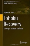 Tohoku Recovery: Challenges, Potentials and Future (Disaster Risk Reduction) - Rajib Shaw