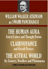 Clairvoyance and Occult Powers; The Human Aura;The Astral Plane: The Swami Panchadasi Trilogy (Timeless Wisdom Collection) - Swami Panchadasi, William Walker Atkinson