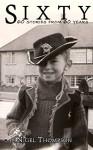 Sixty: Sixty stories from sixty years - Nigel Thompson, Elizabeth Thompson