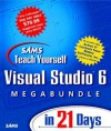 Sams Teach Yourself Visual Studio 6 Megabundle In 21 Days - Greg M. Perry