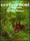 Gustave Dore: A Biography - Dan Malan