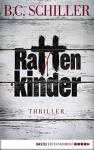 Rattenkinder: Thriller - B.C. Schiller