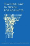 Teaching Law by Design for Adjuncts - Michael Hunter Schwartz, Sophie Sparrow, Gérald Hess