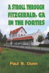 A Stroll Through Fitzgerald, Ga, in the Forties - Paul B. Dunn
