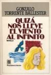 Quizá nos lleve el viento al infinito - Gonzalo Torrente Ballester