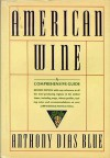 American Wine: A Comprehensive Guide - Anthony D. Blue