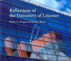 Reflections of the University of Leicester - Robert Burgess, Joanne Wood