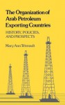 The Organization of Arab Petroleum Exporting Countries: History, Policies, and Prospects - Mary Ann Tétreault