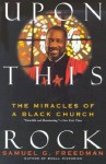 Upon This Rock: Miracles of a Black Church, The - Samuel G. Freedman
