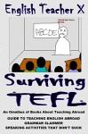 Surviving TEFL: Guides to Teaching English Abroad That Don't Suck (English Teacher X) - English Teacher X