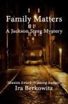 Family Matters (Jackson Steeg Mystery Series) - Ira Berkowitz