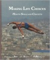 Making Life Choices: Health Skills and Concepts - Frances Sienkiewicz Sizer, Eleanor Noss Whitney, Linda K. DeBruyne