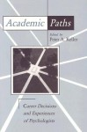 Academic Paths: Career Decisions and Experiences of Psychologists - Peter A. Keller