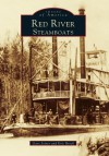 Red River Steamboats - Eric J. Brock, Gary Joiner, Gary D. Joiner