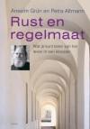 Rust en regelmaat; Wat je kunt leren van het leven in een klooster - Anselm Grün, Petra Altmann, Eric Strijbos