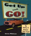 Get Up and Go!: The History of American Road Travel - Sylvia Whitman