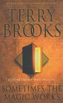 Sometimes The Magic Works - Terry Brooks