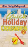 Daily Telegraph Quick Holiday Crosswords 2 - Telegraph Group Limited
