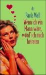 Wenn Ich Ein Mann Wäre, Würd' Ich Mich Heiraten - Paula Wall