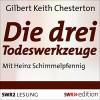 Die drei Todeswerkzeuge - G.K. Chesterton, Heinz Schimmelpfennig