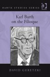 Karl Barth on the Filioque. David Guretzki - David Guretzki