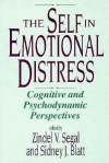 The Self in Emotional Distress: Cognitive and Psychodynamic Perspectives - Zindel V. Segal