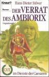 Der Verrat des Ambiorix (C.V.T. im Dienste der Caesaren, #7) - Hans Dieter Stöver
