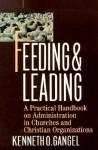 Feeding & Leading: A Practical Handbook on Administration in Churches and Christian Organizations - Kenneth O. Gangel