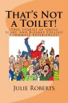 That's Not a Toilet!: (True stories of Gross, Scary, and Bizarre College Roommate Experiences) - Julie Roberts