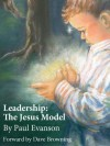 Leadership: The Jesus Model - Paul Evanson, Dave Browning