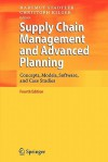 Supply Chain Management And Advanced Planning: Concepts, Models, Software, And Case Studies - Hartmut Stadtler, Christoph Kilger