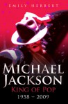 Michael Jackson: King of Pop: 1958-2009 - Emily Herbert