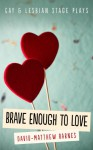 Brave Enough to Love: Gay and Lesbian Stage Plays - David-Matthew Barnes